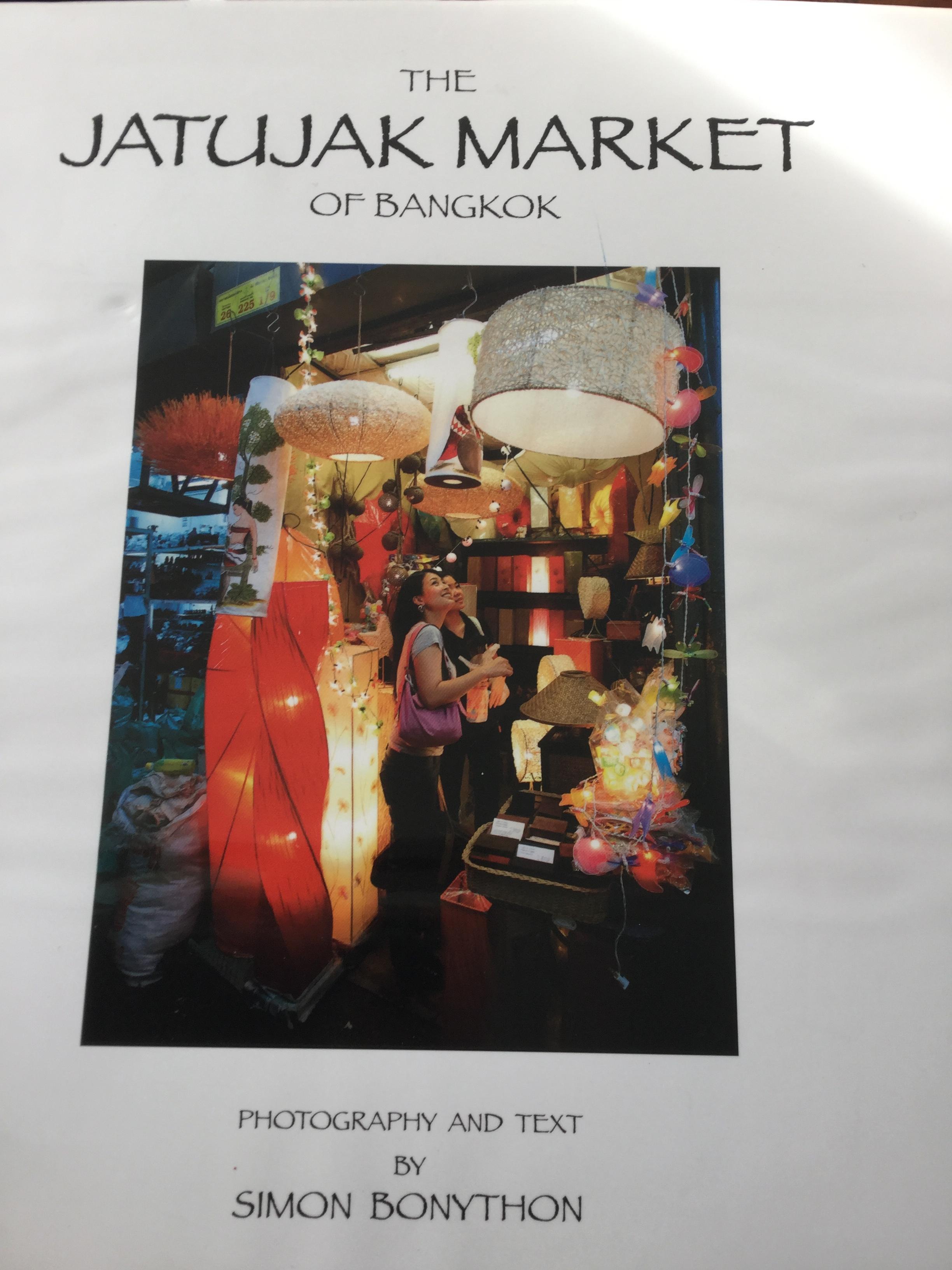 The JATUJAK MARKET of BANGKOK Photography and Text by Slmon Bonython